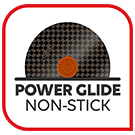 Power Glide Non-Stick