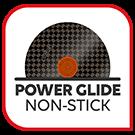 Power Glide Non-Stick
